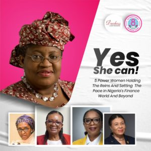 Yes She Can! 5 Power Women Holding The Reins And Setting The Pace In Nigeria's Finance World And Beyond #IWD