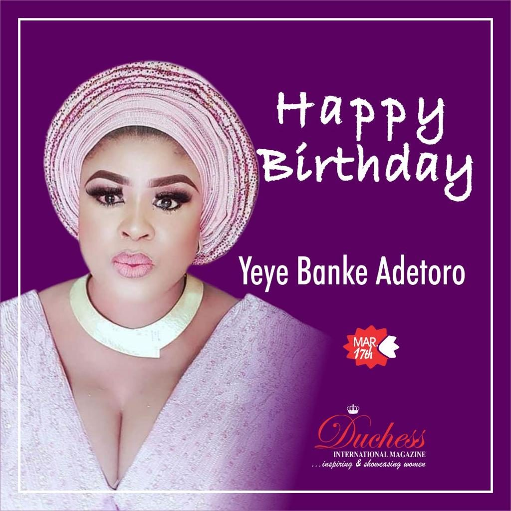 Happy Birthday Yeye Banke Adetoro from Duchess International Magazine