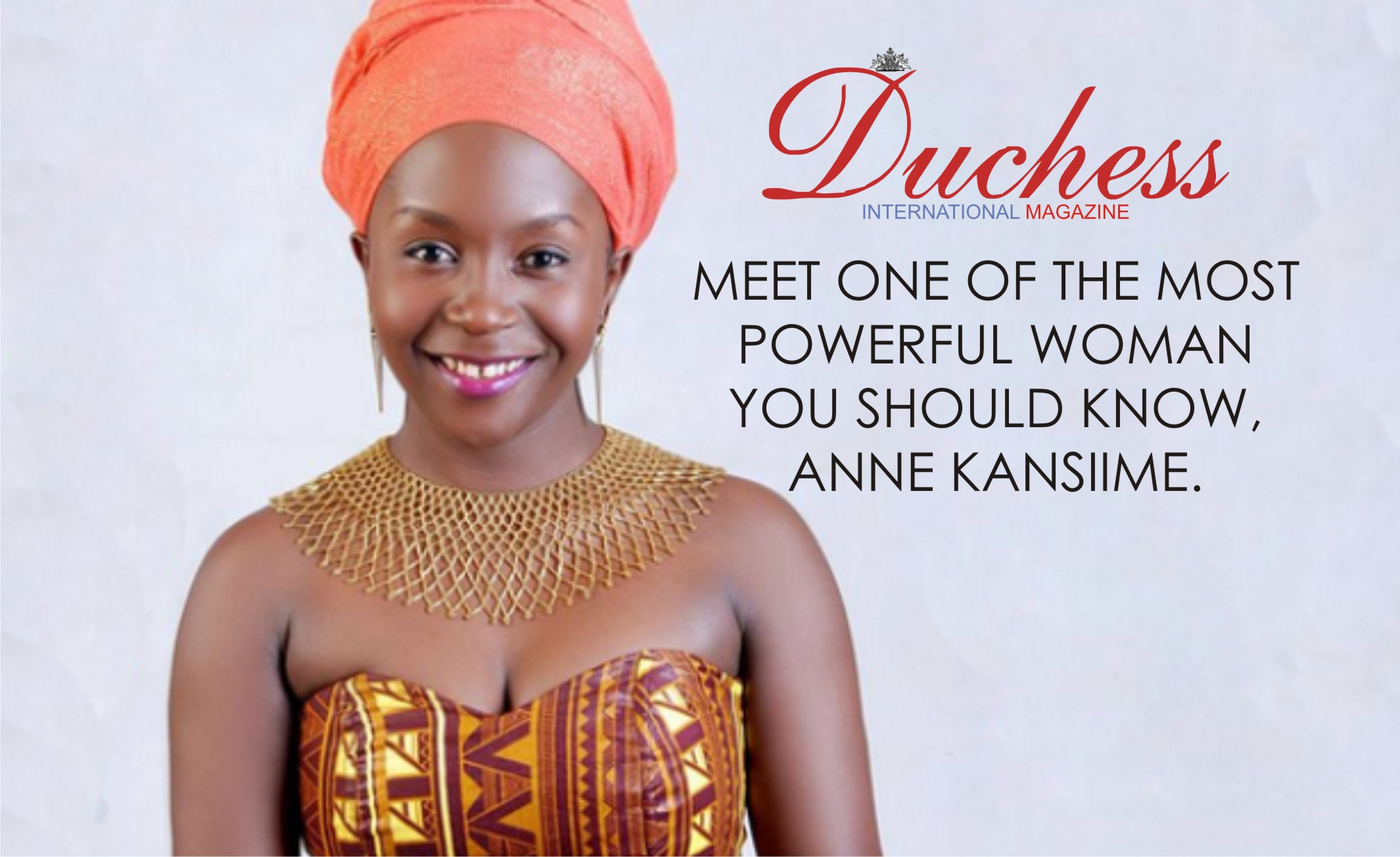 MEET ONE OF THE MOST POWERFUL WOMAN YOU SHOULD KNOW, ANNE KANSIIME .