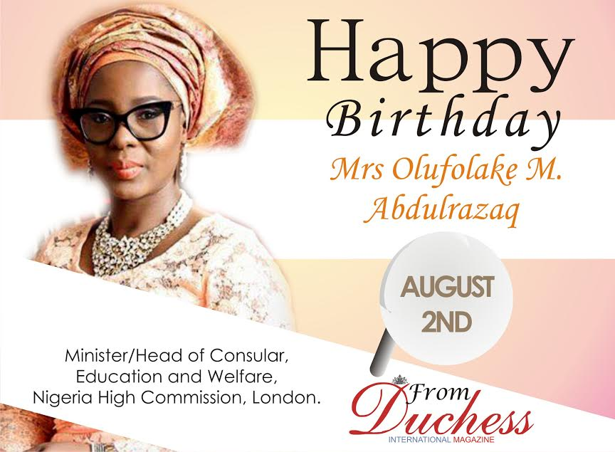 Happy Birthday  Mrs Olufolake M. Abdulrazaq Minister/Head of Consular, Education and Welfare, Nigeria High Commission, London.